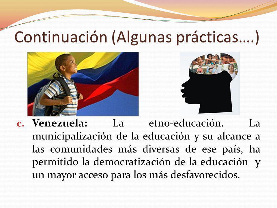c. Venezuela: La etno-educación. La municipalización de la educación y su alcance a las comunidades más diversas de ese país, ha permitido la democrat
