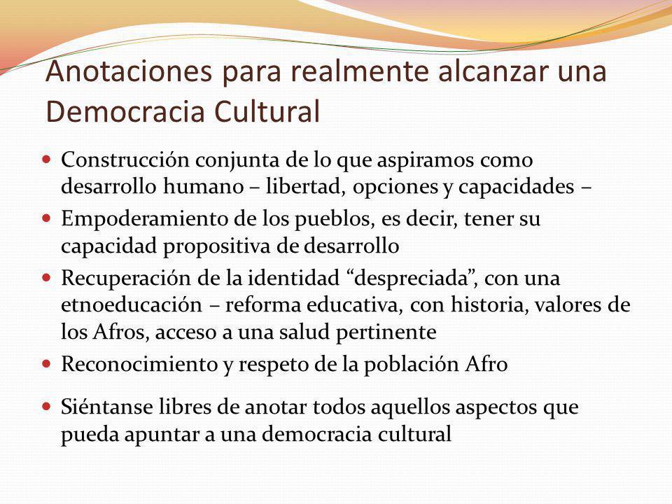 Anotaciones para realmente alcanzar una Democracia Cultural Construcción conjunta de lo que aspiramos como desarrollo humano – libertad, opciones y ca