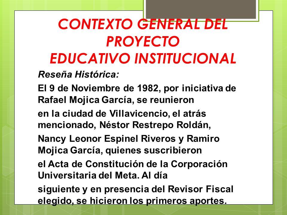 CONTEXTO GENERAL DEL PROYECTO EDUCATIVO INSTITUCIONAL Reseña Histórica: El 9 de Noviembre de 1982, por iniciativa de Rafael Mojica García, se reuniero