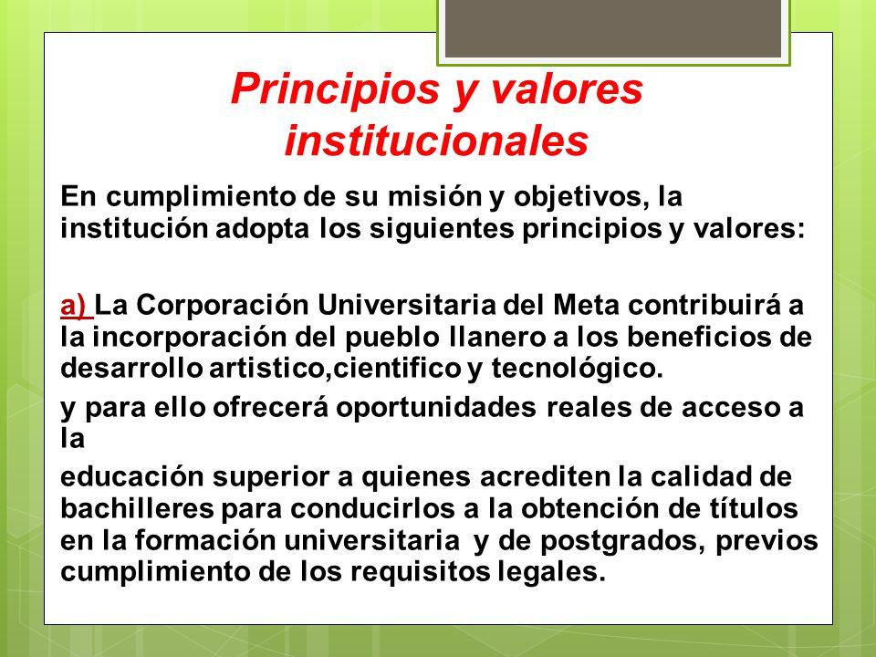 Principios y valores institucionales En cumplimiento de su misión y objetivos, la institución adopta los siguientes principios y valores: a) La Corpor