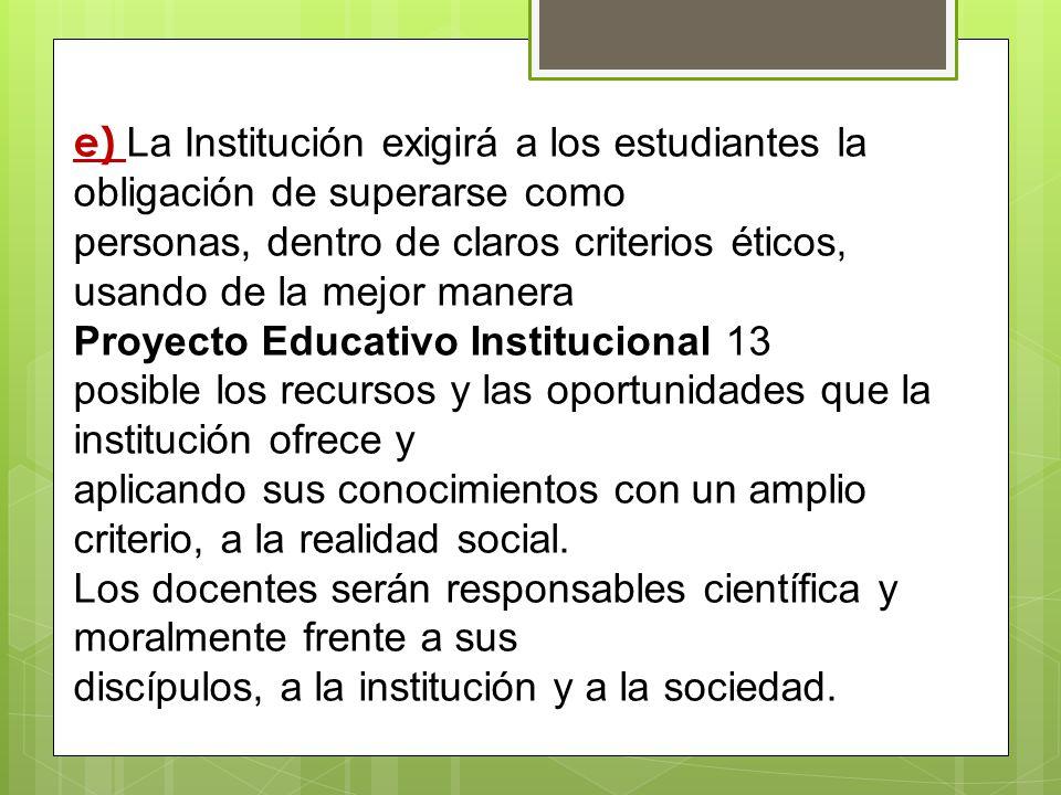e) La Institución exigirá a los estudiantes la obligación de superarse como personas, dentro de claros criterios éticos, usando de la mejor manera Pro