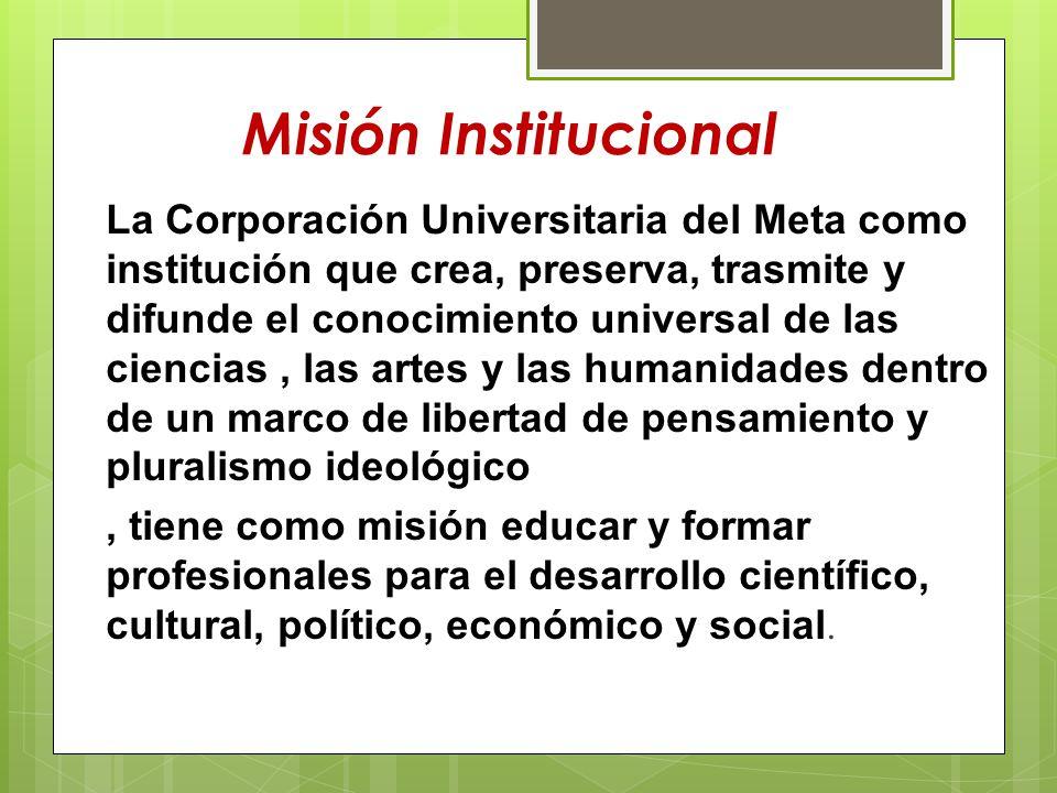 Visión Institucional: La Corporación Universitaria del Meta será reconocida institucionalmente como una Universidad líder en sus procesos académicos, con capacidad para influir en el desarrollo regional y nacional