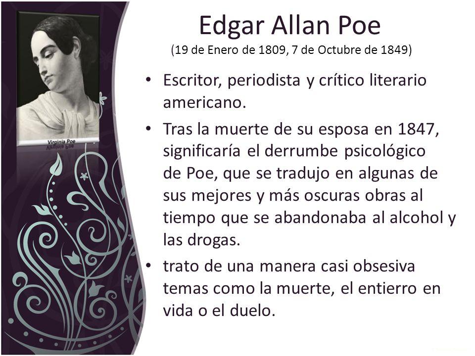 Edgar Allan Poe (19 de Enero de 1809, 7 de Octubre de 1849) Escritor, periodista y crítico literario americano.