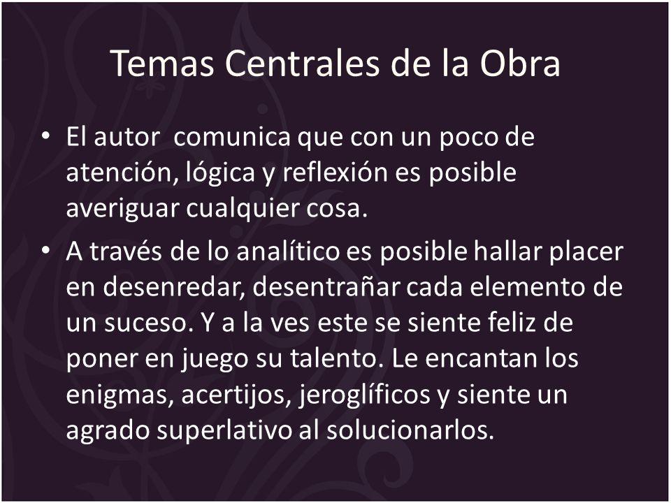 Temas Centrales de la Obra El autor comunica que con un poco de atención, lógica y reflexión es posible averiguar cualquier cosa.