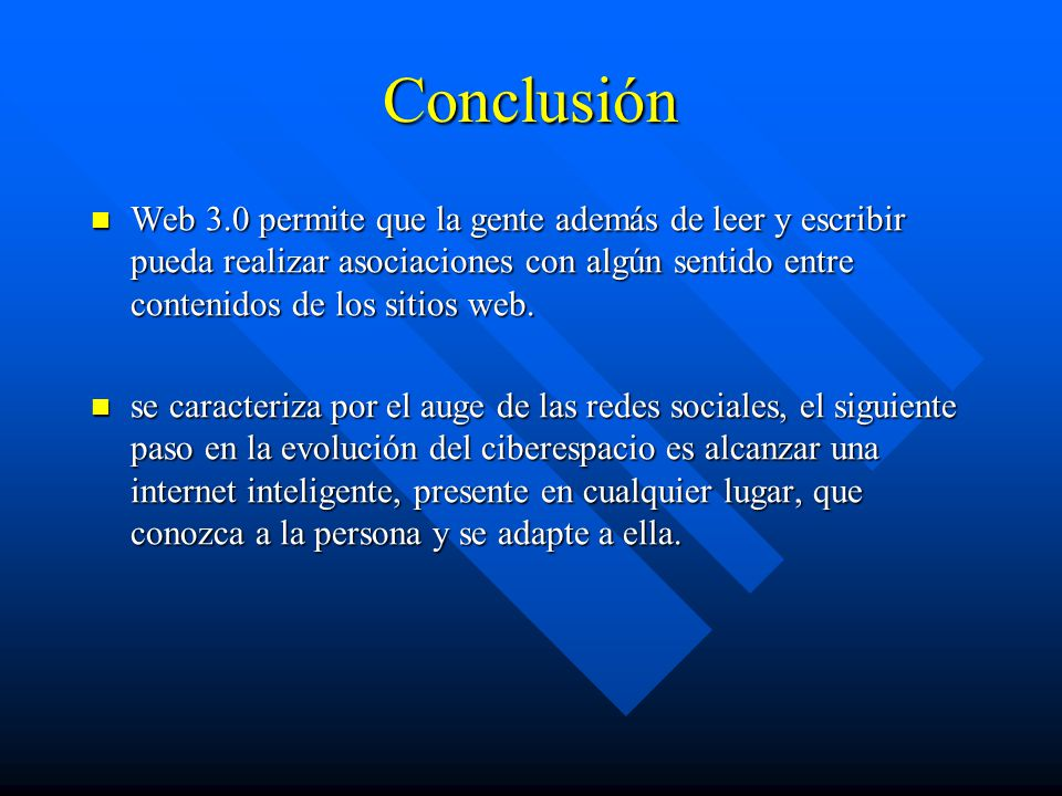 Conclusión Web 3.0 permite que la gente además de leer y escribir pueda realizar asociaciones con algún sentido entre contenidos de los sitios web.
