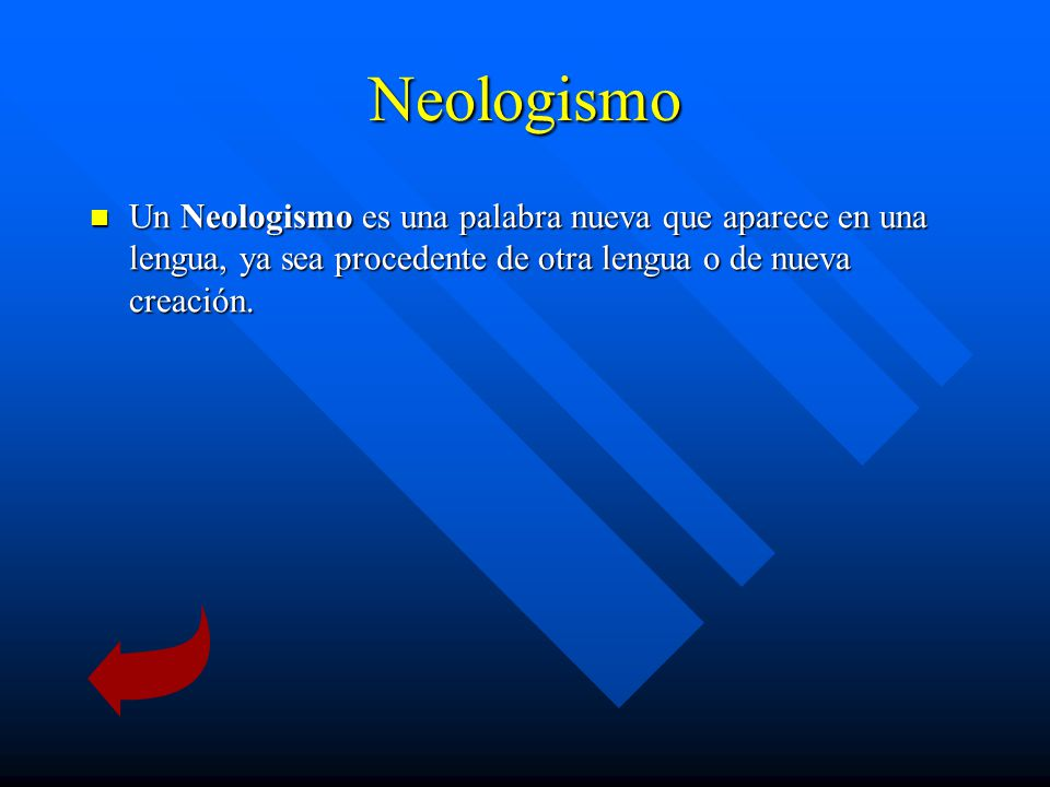 Neologismo Un Neologismo es una palabra nueva que aparece en una lengua, ya sea procedente de otra lengua o de nueva creación.