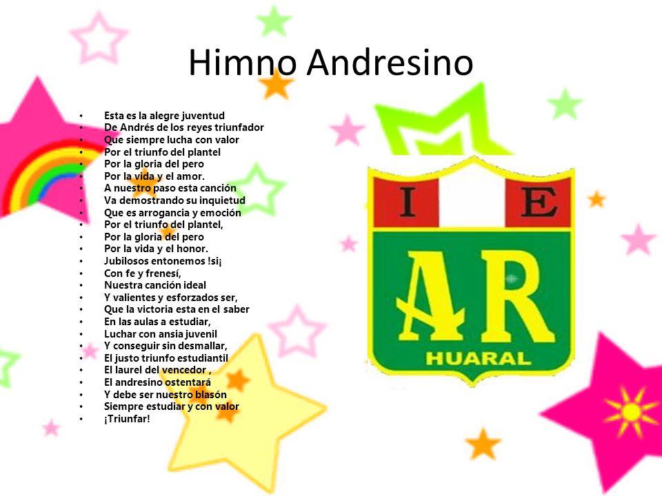Himno Andresino Esta es la alegre juventud De Andrés de los reyes triunfador Que siempre lucha con valor Por el triunfo del plantel Por la gloria del