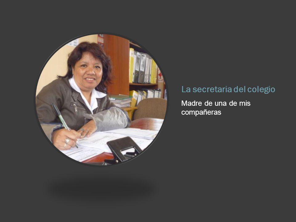 La secretaria del colegio Madre de una de mis compañeras
