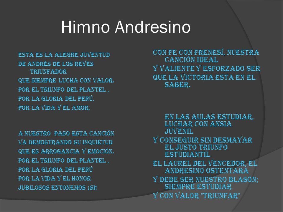 Himno Andresino con fe con frenesí, nuestra canción ideal y valiente y esforzado ser que la victoria esta en el saber.