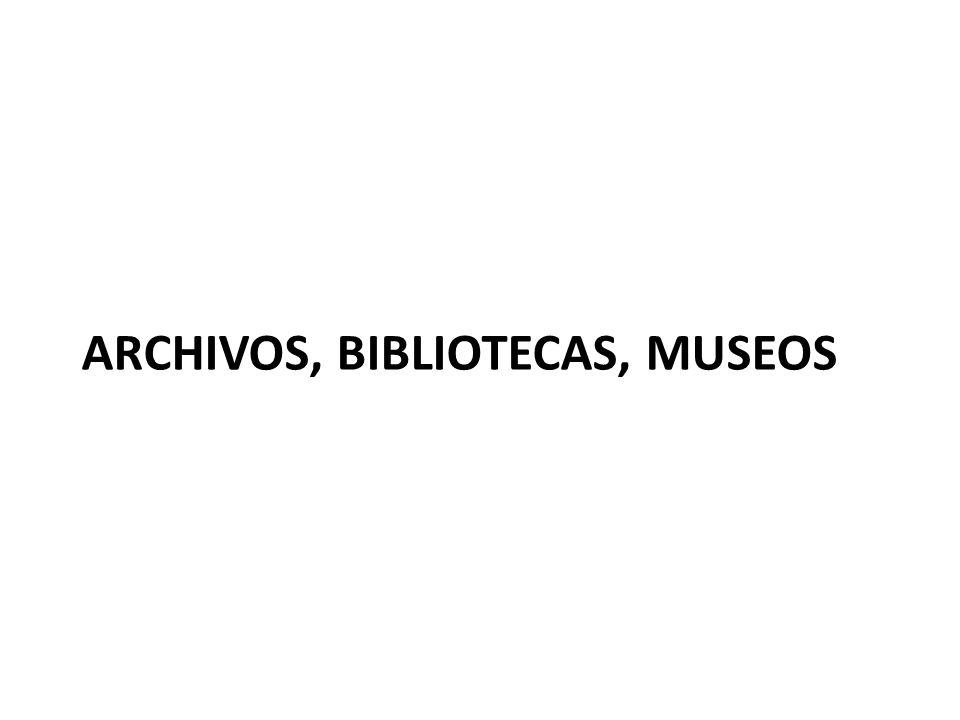 ARCHIVOS, BIBLIOTECAS, MUSEOS