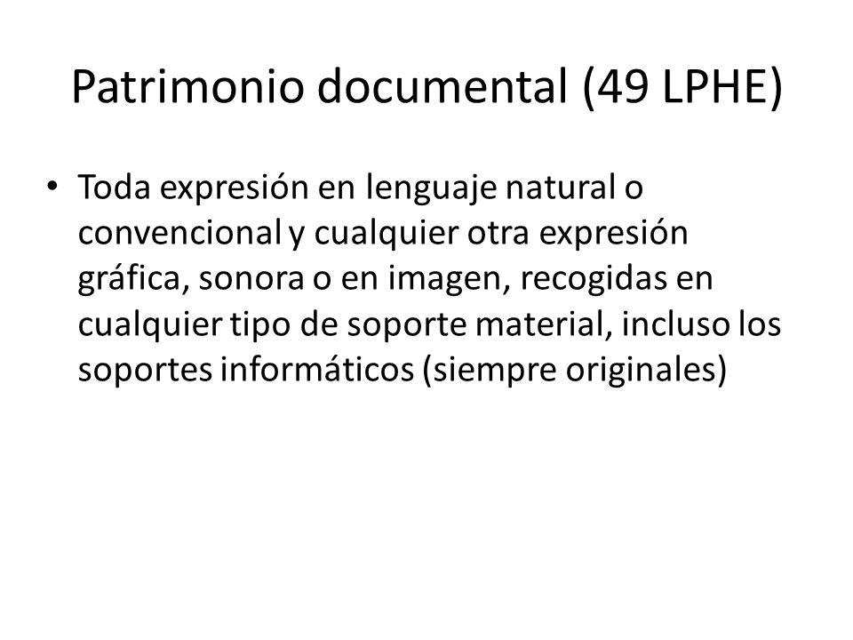Patrimonio documental (49 LPHE) Toda expresión en lenguaje natural o convencional y cualquier otra expresión gráfica, sonora o en imagen, recogidas en cualquier tipo de soporte material, incluso los soportes informáticos (siempre originales)