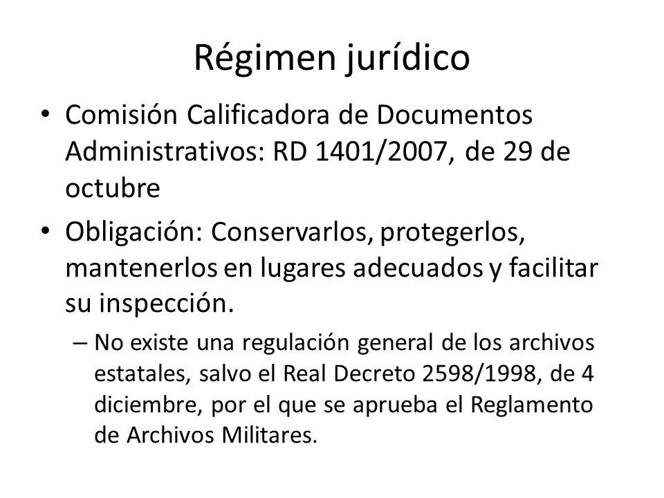 Régimen jurídico Comisión Calificadora de Documentos Administrativos: RD 1401/2007, de 29 de octubre Obligación: Conservarlos, protegerlos, mantenerlos en lugares adecuados y facilitar su inspección.