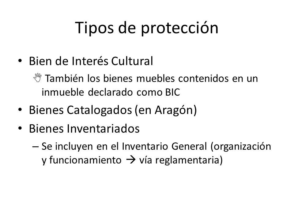 Tipos de protección Bien de Interés Cultural También los bienes muebles contenidos en un inmueble declarado como BIC Bienes Catalogados (en Aragón) Bienes Inventariados – Se incluyen en el Inventario General (organización y funcionamiento vía reglamentaria)