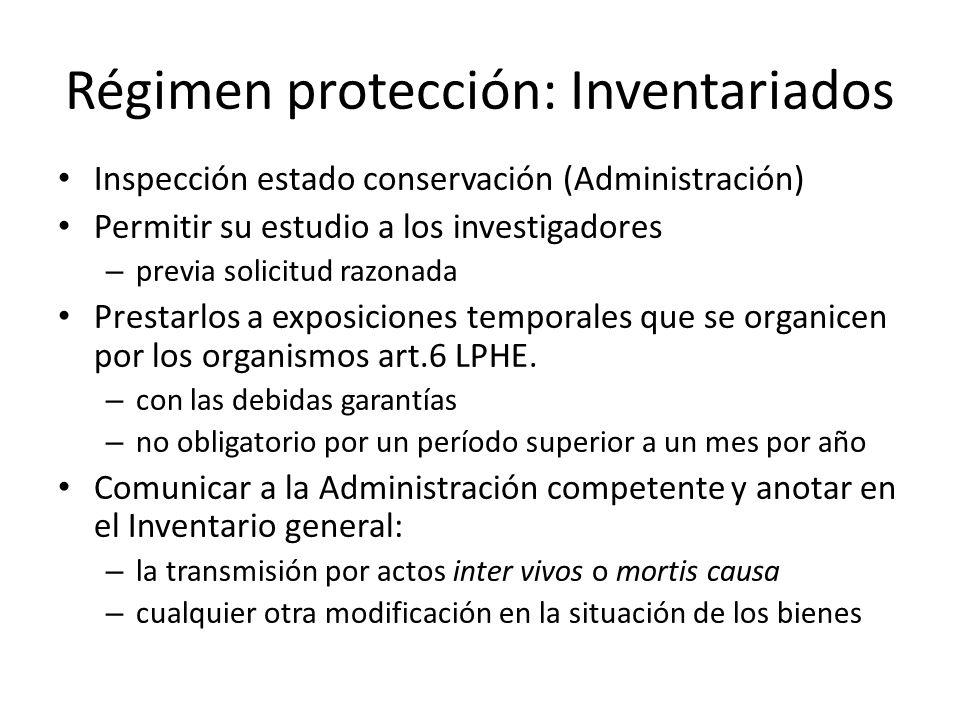 Régimen protección: Inventariados Inspección estado conservación (Administración) Permitir su estudio a los investigadores – previa solicitud razonada Prestarlos a exposiciones temporales que se organicen por los organismos art.6 LPHE.