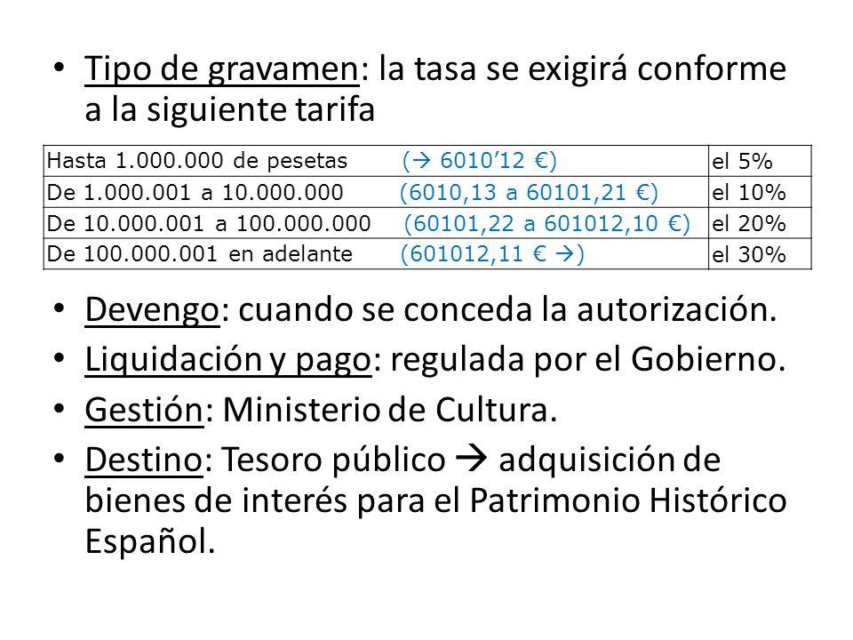 Tipo de gravamen: la tasa se exigirá conforme a la siguiente tarifa Devengo: cuando se conceda la autorización.