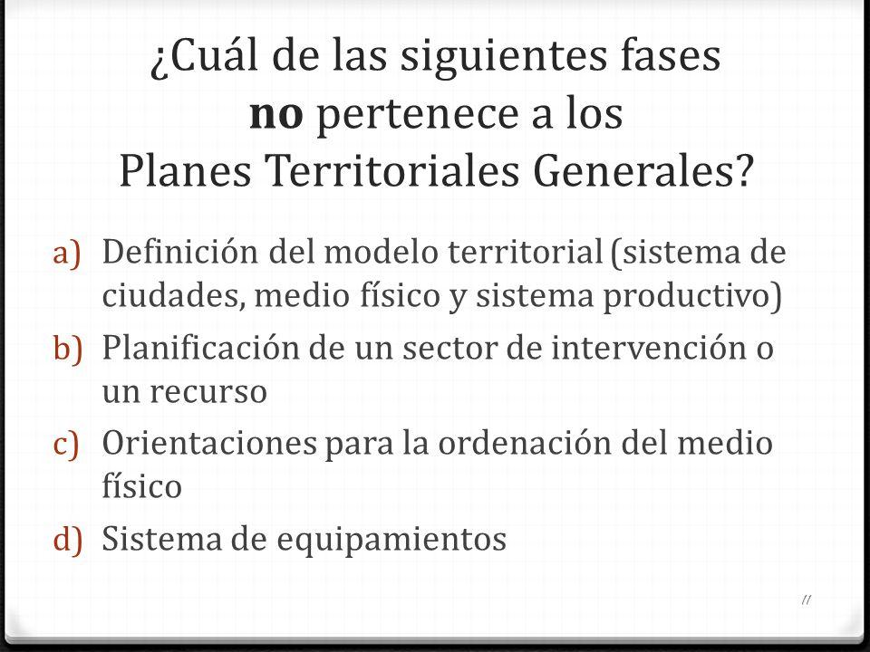 ¿Cuál de las siguientes fases no pertenece a los Planes Territoriales Generales? a) Definición del modelo territorial (sistema de ciudades, medio físi