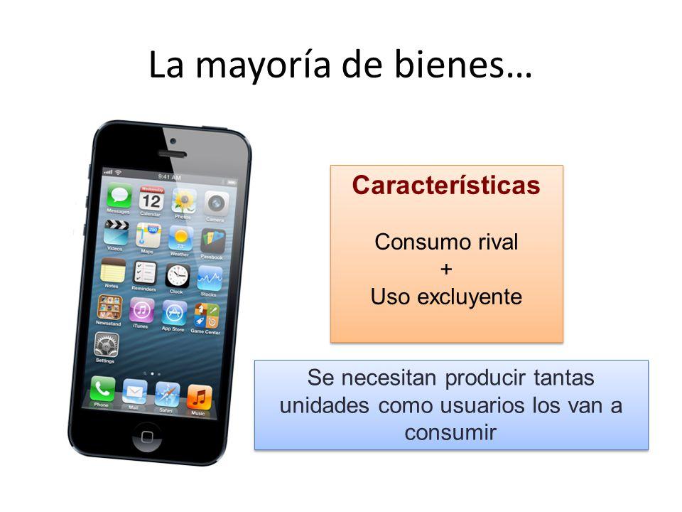 La mayoría de bienes… Se necesitan producir tantas unidades como usuarios los van a consumir Características Consumo rival + Uso excluyente Características Consumo rival + Uso excluyente