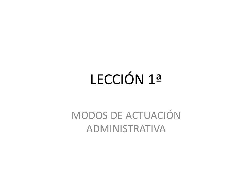 LECCIÓN 1ª MODOS DE ACTUACIÓN ADMINISTRATIVA