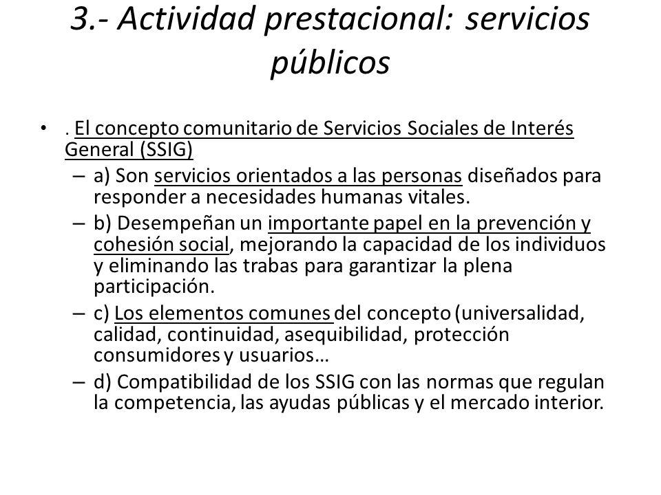 3.- Actividad prestacional: servicios públicos. El concepto comunitario de Servicios Sociales de Interés General (SSIG) – a) Son servicios orientados