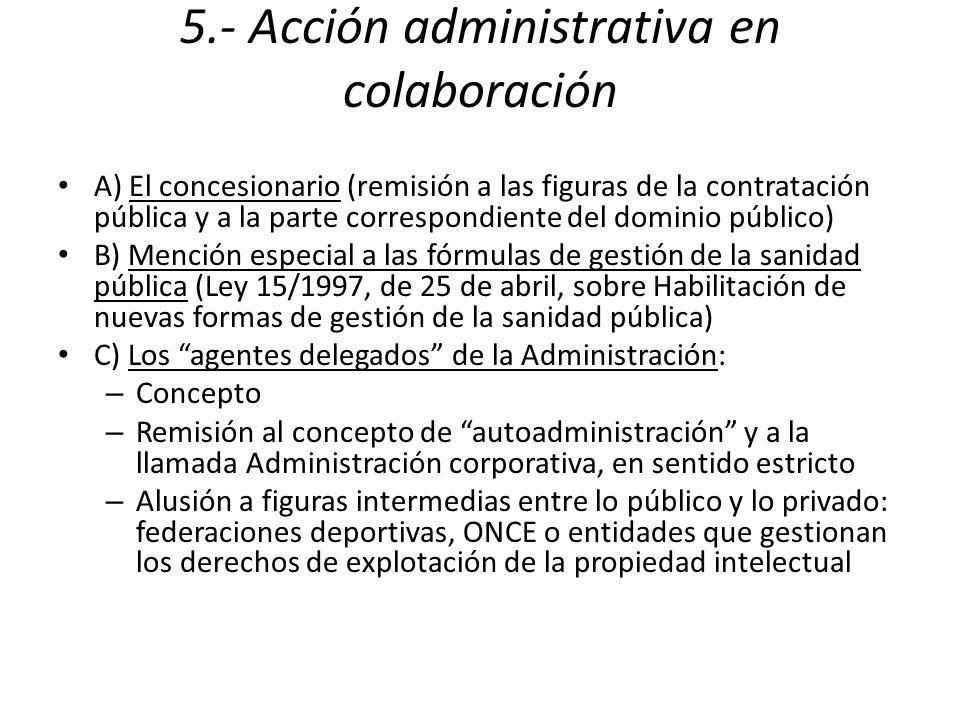5.- Acción administrativa en colaboración A) El concesionario (remisión a las figuras de la contratación pública y a la parte correspondiente del domi