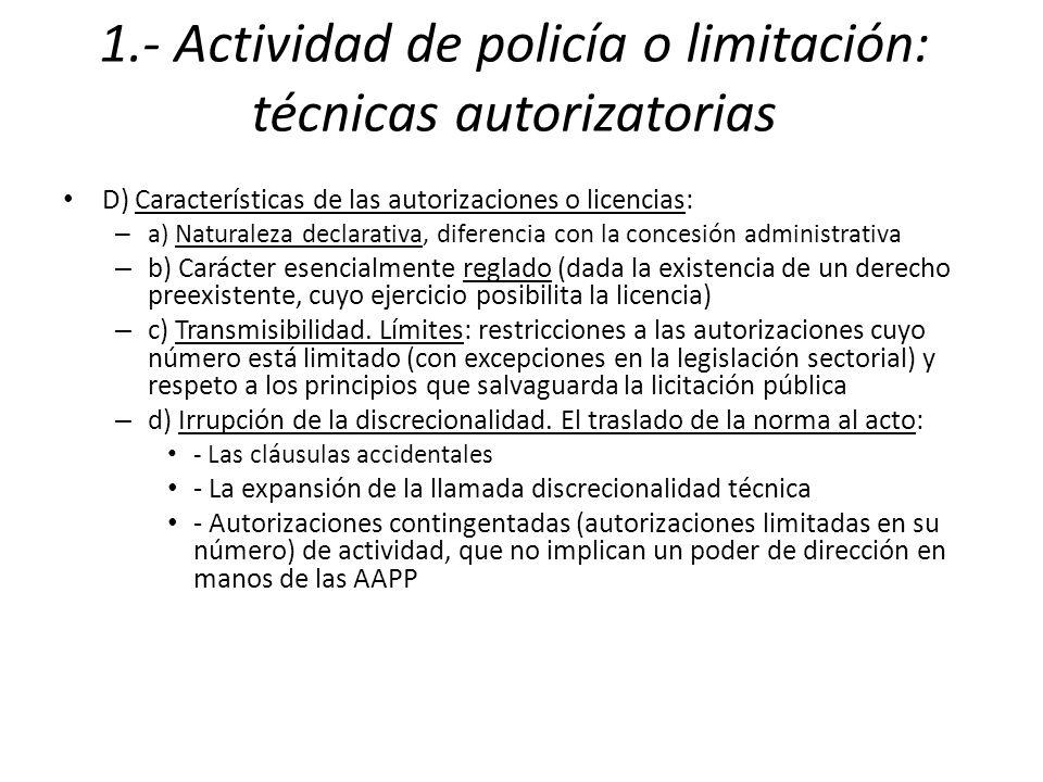 1.- Actividad de policía o limitación: técnicas autorizatorias D) Características de las autorizaciones o licencias: – a) Naturaleza declarativa, dife