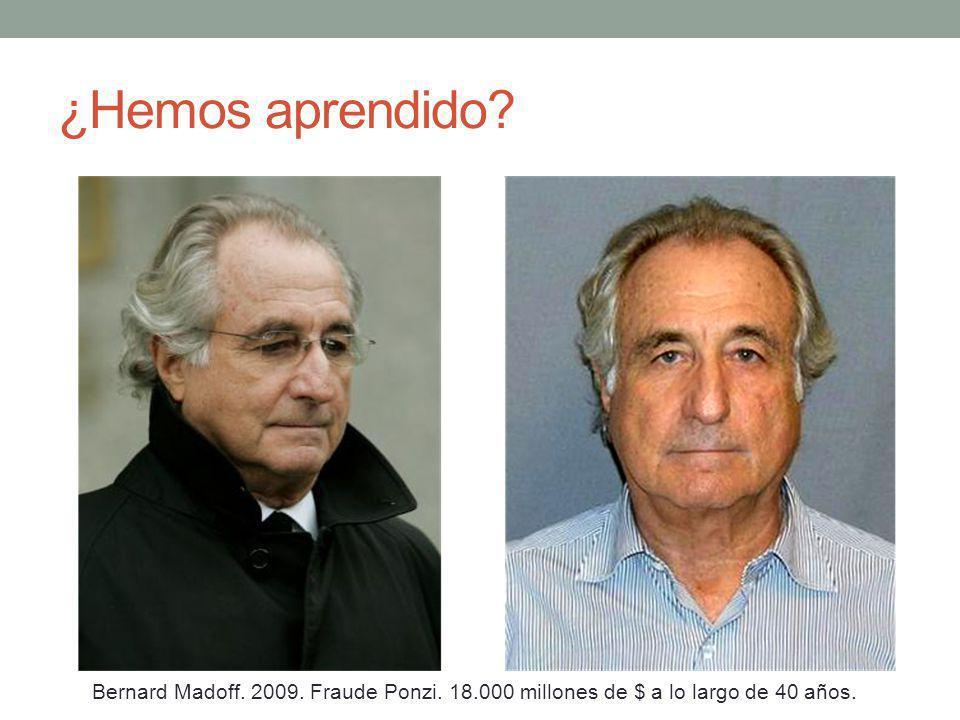 ¿Hemos aprendido? Bernard Madoff. 2009. Fraude Ponzi. 18.000 millones de $ a lo largo de 40 años.