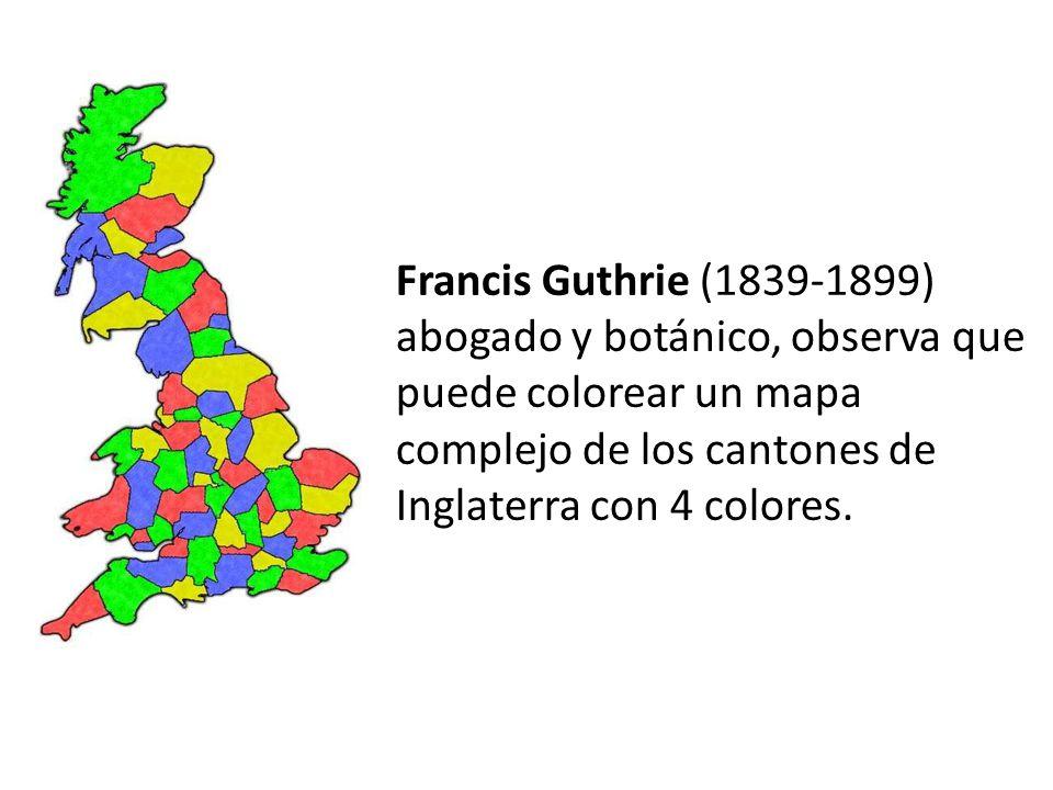 Francis Guthrie (1839-1899) abogado y botánico, observa que puede colorear un mapa complejo de los cantones de Inglaterra con 4 colores.