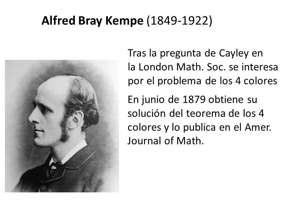 Alfred Bray Kempe (1849-1922) Tras la pregunta de Cayley en la London Math.