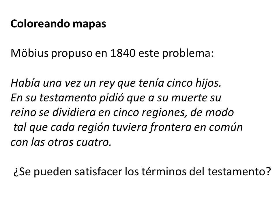 Coloreando mapas Möbius propuso en 1840 este problema: Había una vez un rey que tenía cinco hijos.