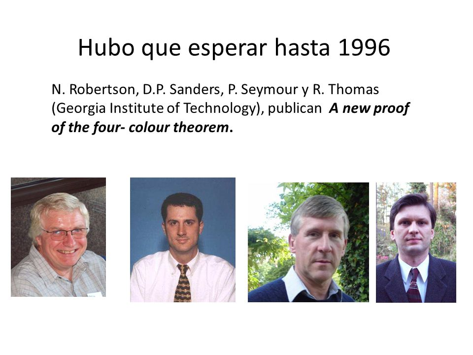Hubo que esperar hasta 1996 N. Robertson, D.P. Sanders, P. Seymour y R. Thomas (Georgia Institute of Technology), publican A new proof of the four- co