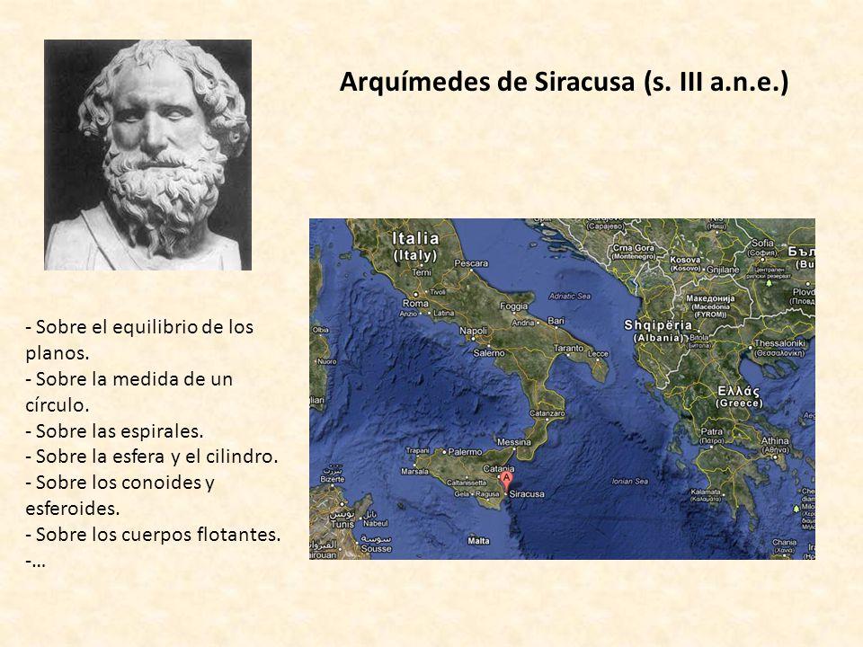 Arquímedes de Siracusa (s. III a.n.e.) - Sobre el equilibrio de los planos. - Sobre la medida de un círculo. - Sobre las espirales. - Sobre la esfera
