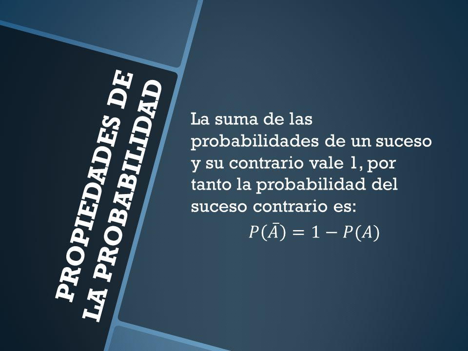 PROPIEDADES DE PROBABILIDAD Probabilidad del suceso imposible es cero.