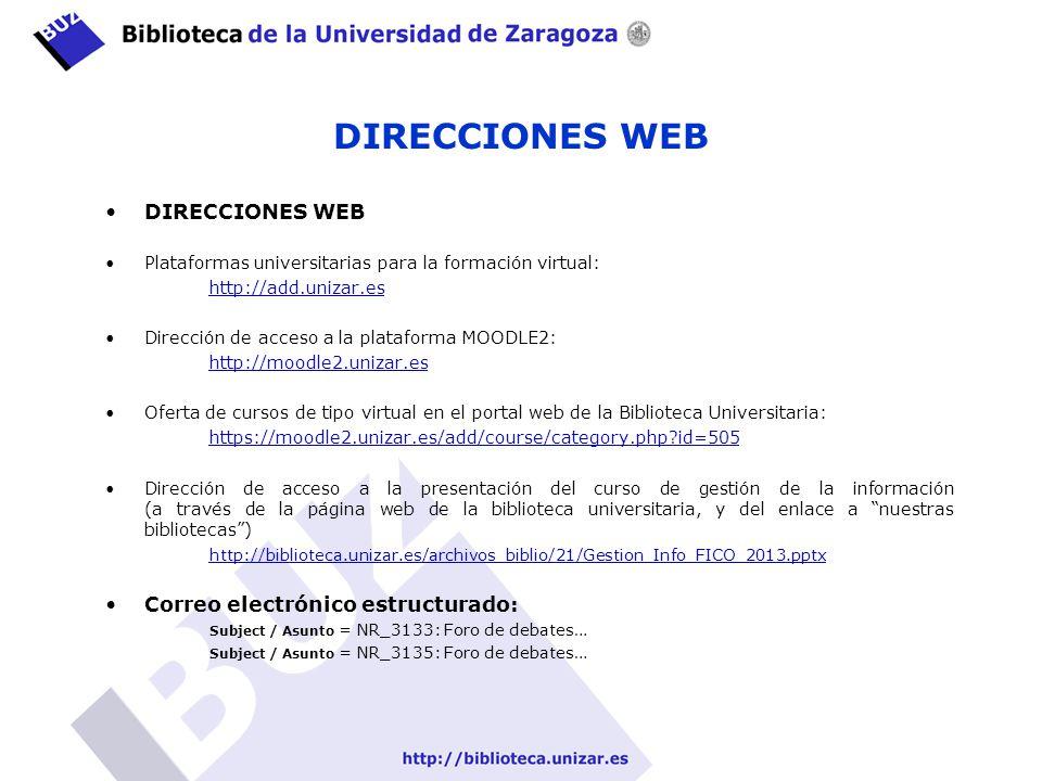 DIRECCIONES WEB Plataformas universitarias para la formación virtual: http://add.unizar.es Dirección de acceso a la plataforma MOODLE2: http://moodle2