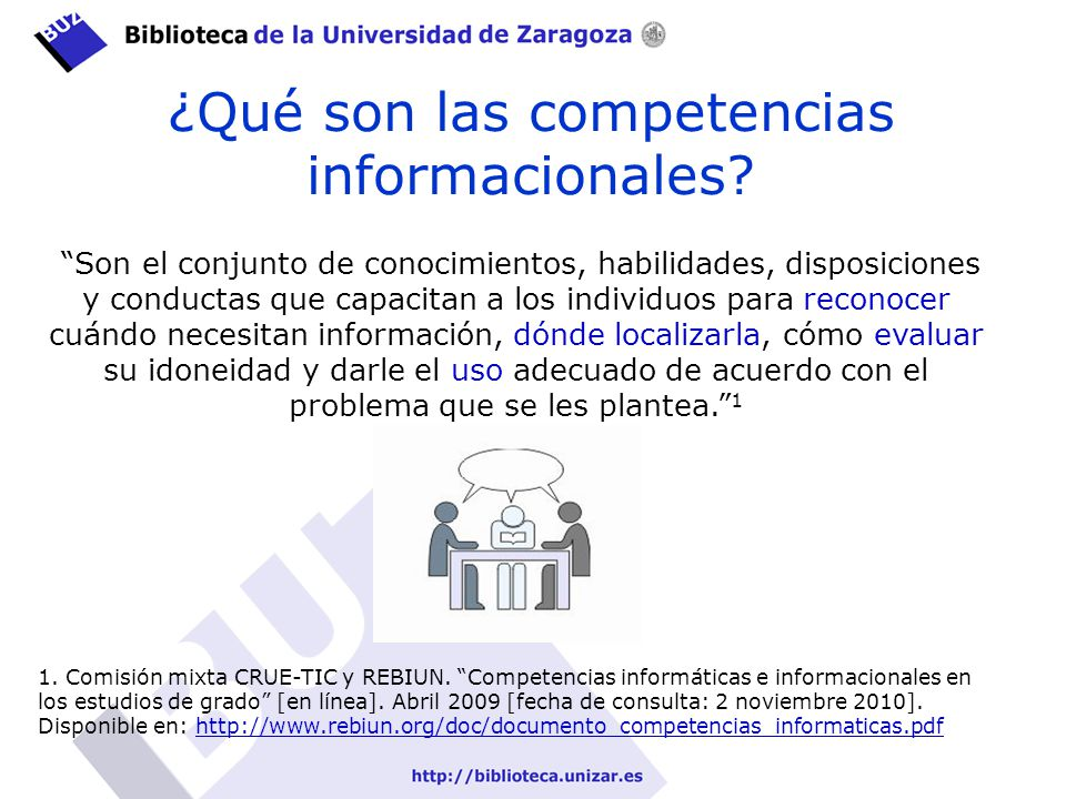 ¿Qué son las competencias informacionales? Son el conjunto de conocimientos, habilidades, disposiciones y conductas que capacitan a los individuos par