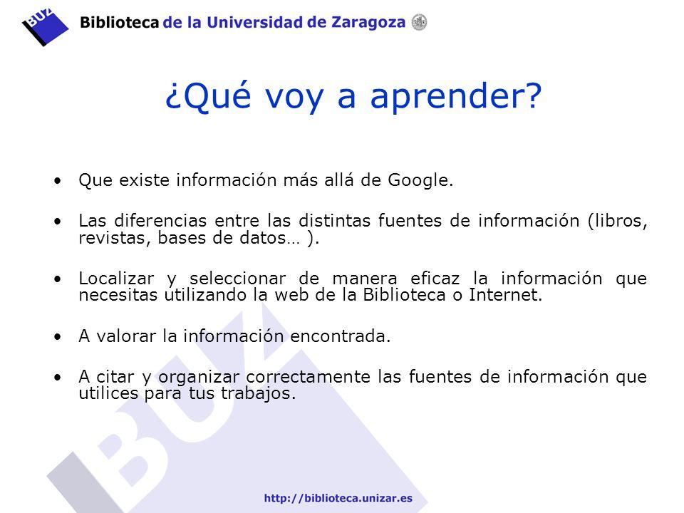 ¿Qué voy a aprender? Que existe información más allá de Google. Las diferencias entre las distintas fuentes de información (libros, revistas, bases de