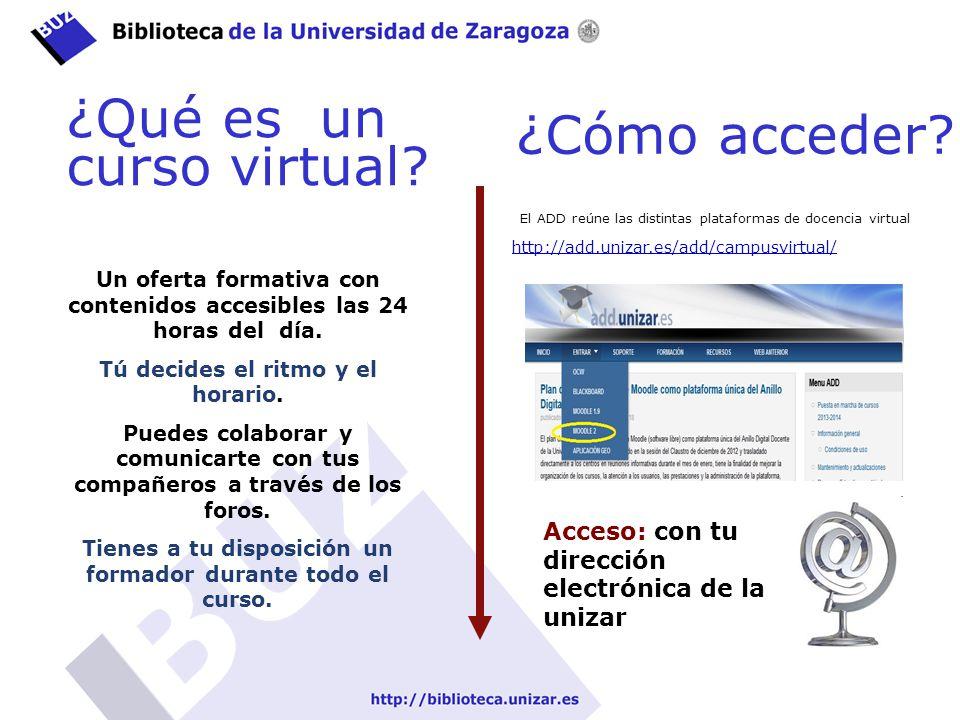 ¿Cómo acceder? El ADD reúne las distintas plataformas de docencia virtual http://add.unizar.es/add/campusvirtual/ ¿Qué es un curso virtual? Acceso: co