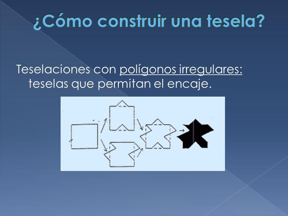 Teselaciones con polígonos irregulares: teselas que permitan el encaje.