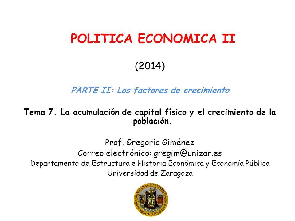 POLITICA ECONOMICA II (2014) PARTE II: Los factores de crecimiento Tema 7. La acumulación de capital físico y el crecimiento de la población. Prof. Gr