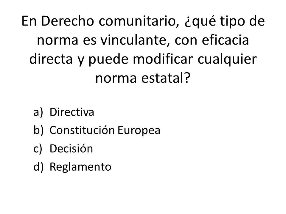 En Derecho comunitario, ¿qué tipo de norma es vinculante, con eficacia directa y puede modificar cualquier norma estatal.