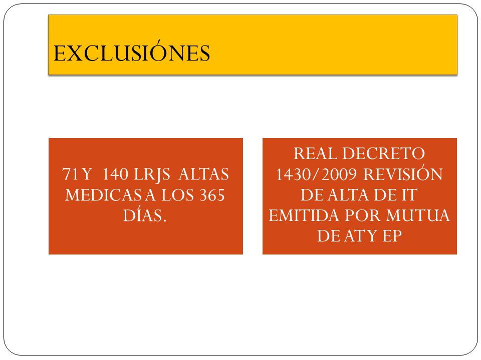EXCLUSIÓNES 71 Y 140 LRJS ALTAS MEDICAS A LOS 365 DÍAS. REAL DECRETO 1430/2009 REVISIÓN DE ALTA DE IT EMITIDA POR MUTUA DE AT Y EP