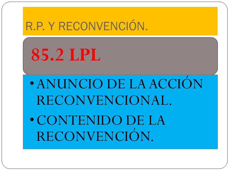 R.P. Y RECONVENCIÓN. 85.2 LPL ANUNCIO DE LA ACCIÓN RECONVENCIONAL. CONTENIDO DE LA RECONVENCIÓN.