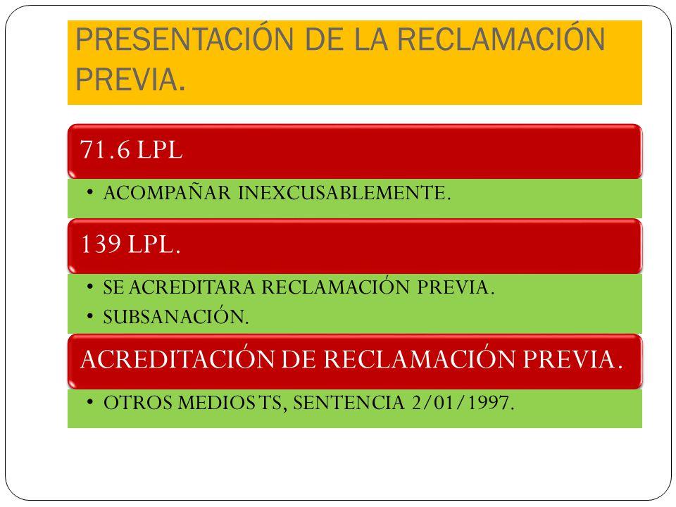 PRESENTACIÓN DE LA RECLAMACIÓN PREVIA. 71.6 LPL ACOMPAÑAR INEXCUSABLEMENTE. 139 LPL. SE ACREDITARA RECLAMACIÓN PREVIA. SUBSANACIÓN. ACREDITACIÓN DE RE