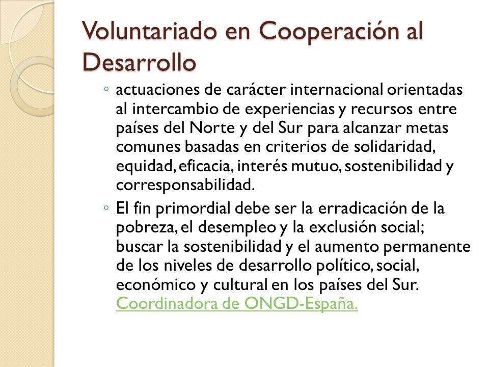 Voluntariado en Cooperación al Desarrollo actuaciones de carácter internacional orientadas al intercambio de experiencias y recursos entre países del
