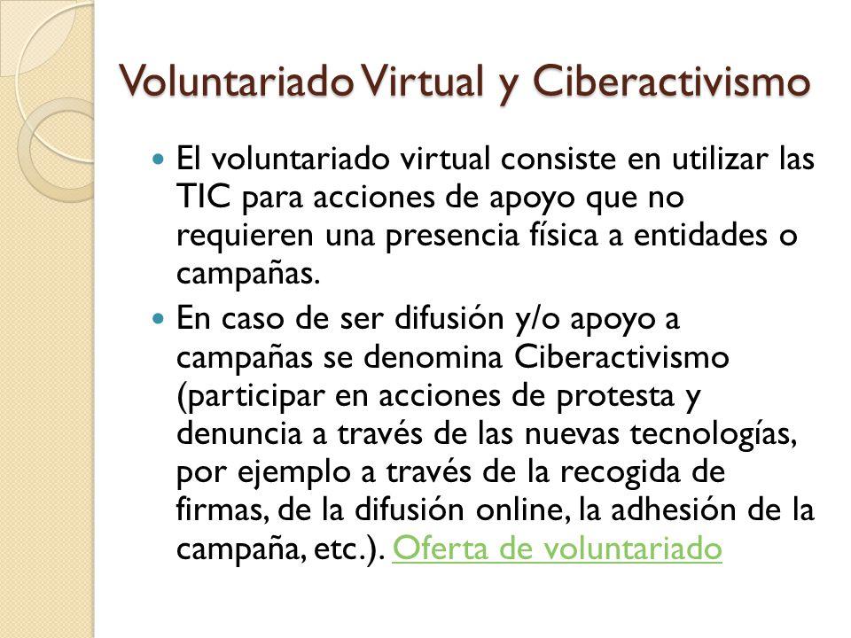 Voluntariado Virtual y Ciberactivismo Voluntariado Virtual y Ciberactivismo El voluntariado virtual consiste en utilizar las TIC para acciones de apoy