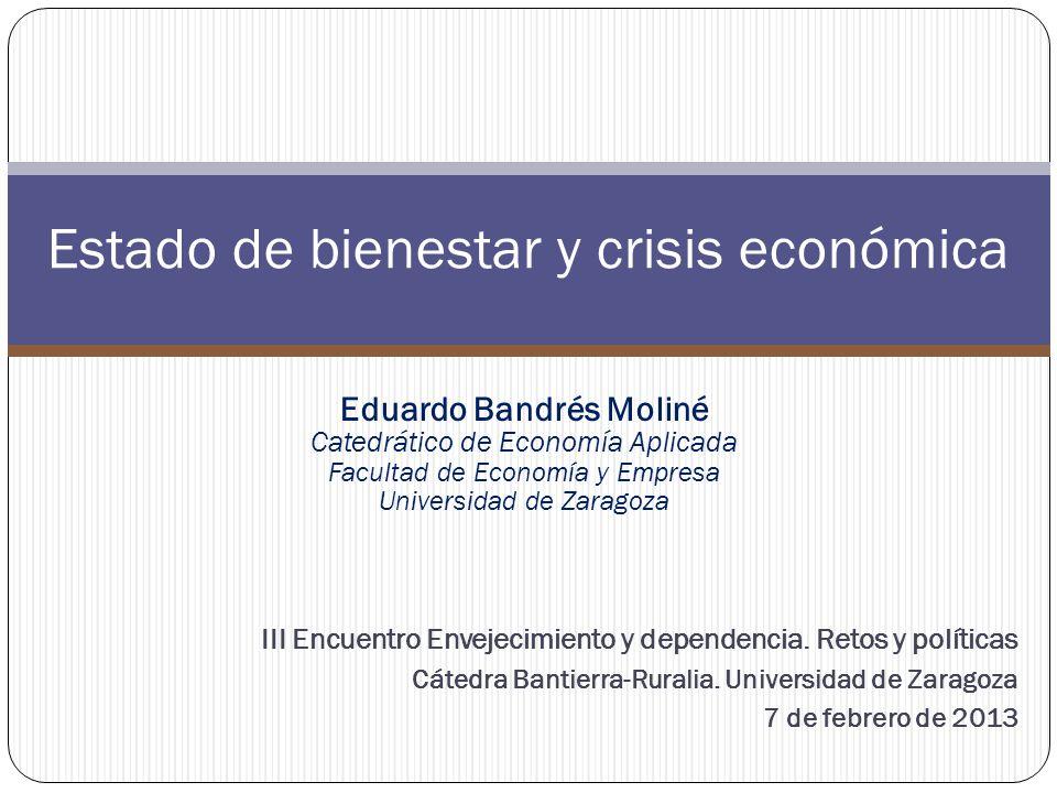 Eduardo Bandrés Moliné Catedrático de Economía Aplicada Facultad de Economía y Empresa Universidad de Zaragoza III Encuentro Envejecimiento y dependencia.