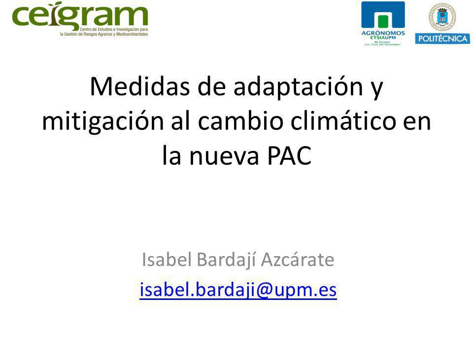 Medidas de adaptación y mitigación al cambio climático en la nueva PAC Isabel Bardají Azcárate isabel.bardaji@upm.es