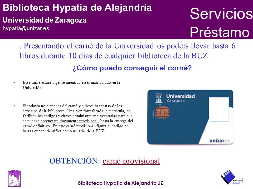 Biblioteca Hypatia de Alejandría UZ Biblioteca Hypatia de Alejandría Universidad de Zaragoza hypatia@unizar.es ¿Cómo puedo conseguir el carné? Este ca