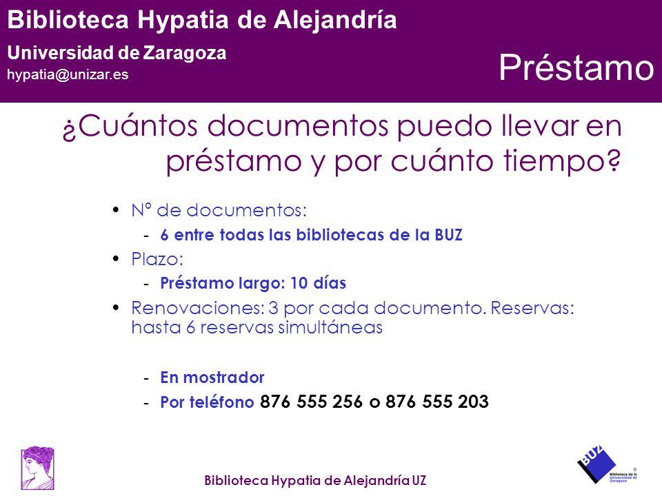 Biblioteca Hypatia de Alejandría UZ Biblioteca Hypatia de Alejandría Universidad de Zaragoza hypatia@unizar.es Préstamo ¿Cuántos documentos puedo llev