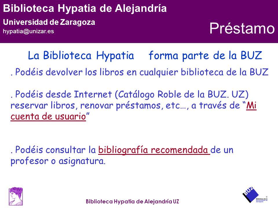 Biblioteca Hypatia de Alejandría UZ Biblioteca Hypatia de Alejandría Universidad de Zaragoza hypatia@unizar.es Préstamo. Podéis devolver los libros en