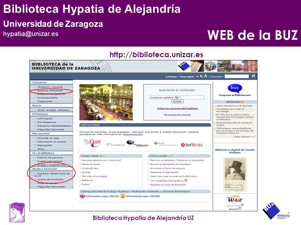 Biblioteca Hypatia de Alejandría UZ Biblioteca Hypatia de Alejandría Universidad de Zaragoza hypatia@unizar.es WEB de la BUZ http://biblioteca.unizar.